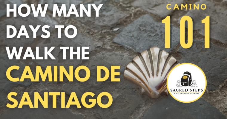CAMINO 101:  How many days to walk the Camino de Santiago?