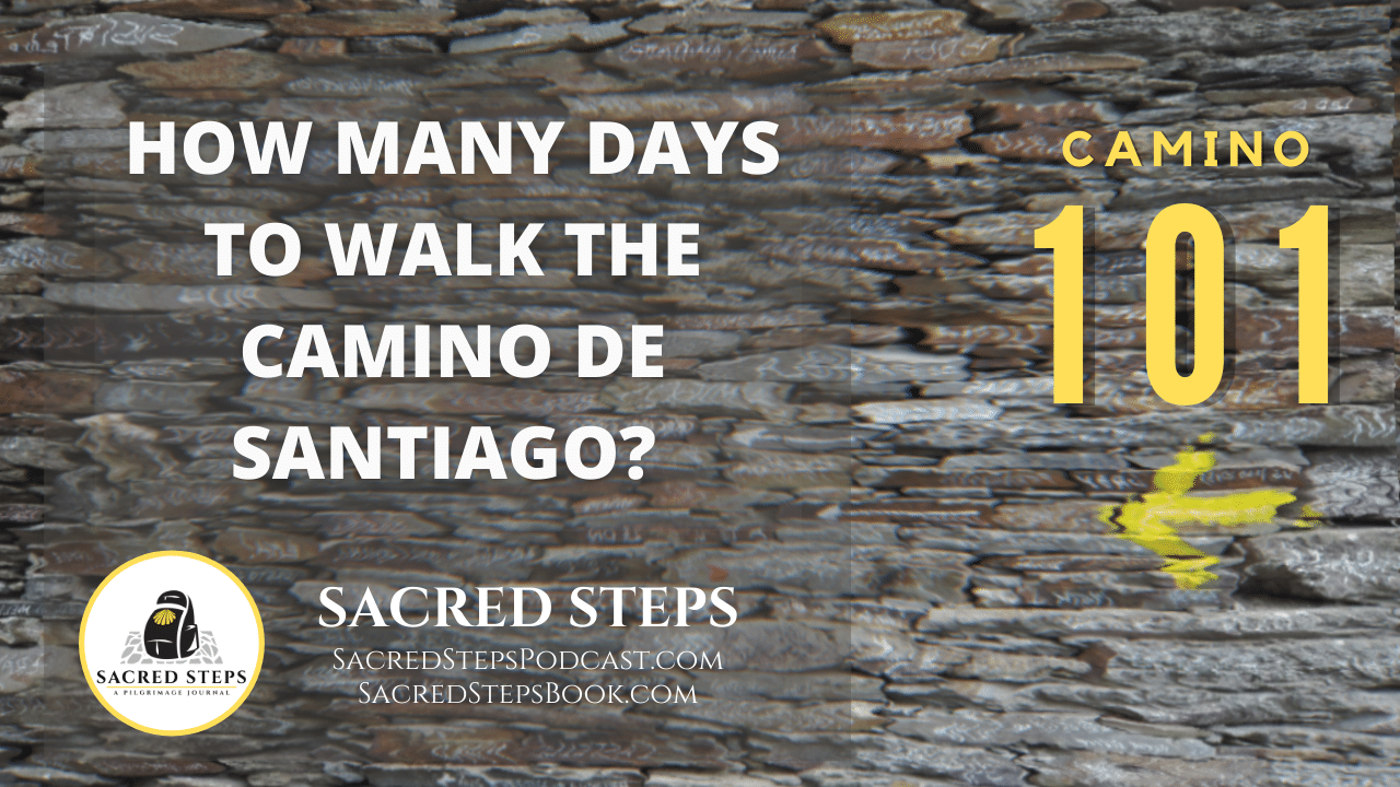 CAMINO 101:  How many days to walk the Camino de Santiago?