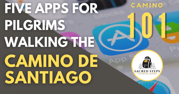 CAMINO 101: Five Mobile Phone Apps for Pilgrims Walking the Camino de Santiago