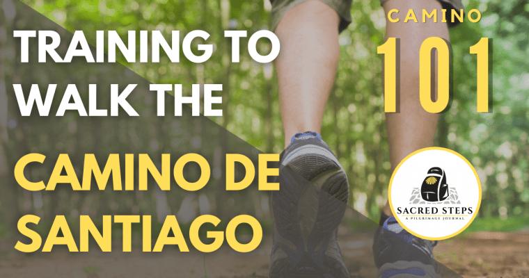 CAMINO 101:  3-Month Training Plan for Walking the Camino De Santiago
